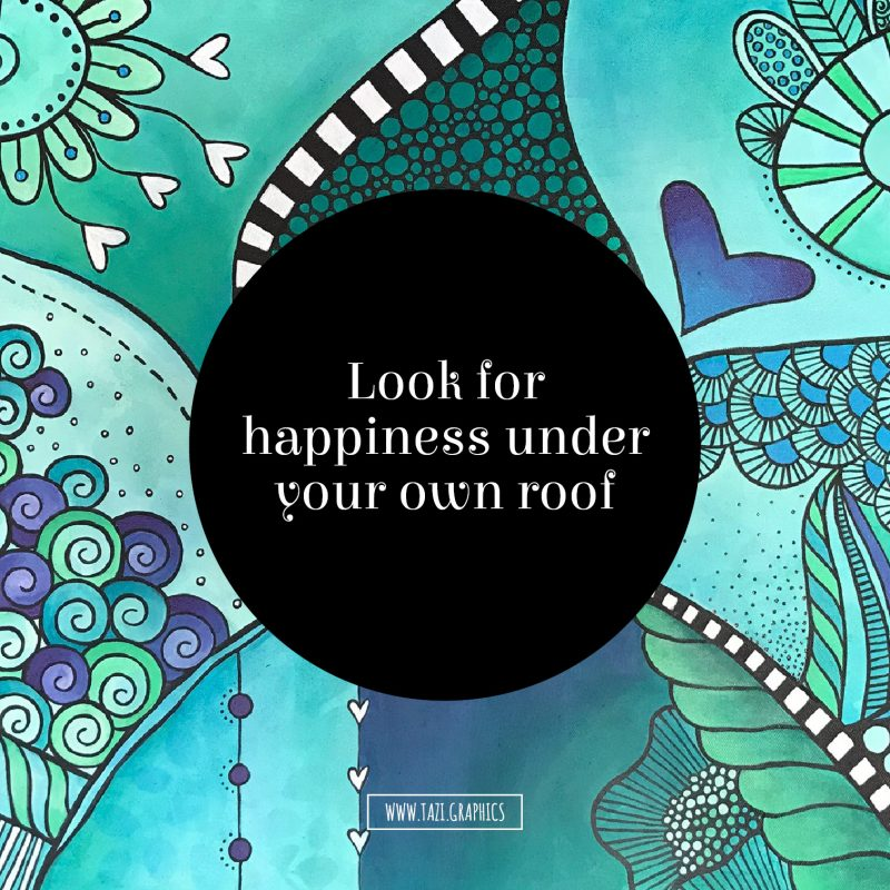 Look for happiness under your own roof