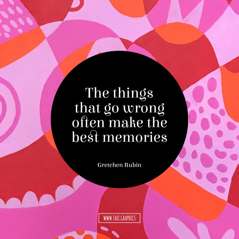 The things that go wrong often make the best memories