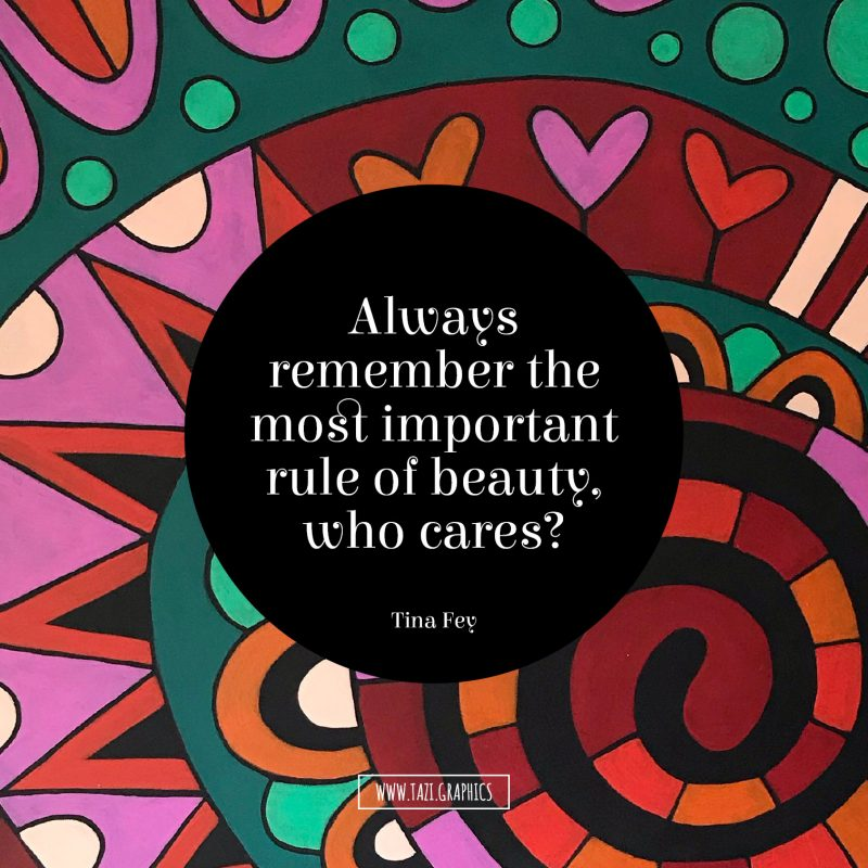 Always remember the most important rule of beauty, who cares?